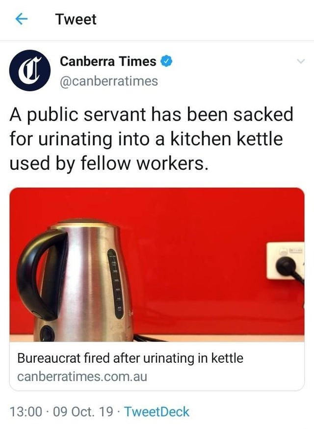 Font - Tweet Canberra Times @canberratimes A public servant has been sacked for urinating into a kitchen kettle used by fellow workers. Bureaucrat fired after urinating in kettle canberratimes.com.au 13:00 09 Oct. 19 TweetDeck