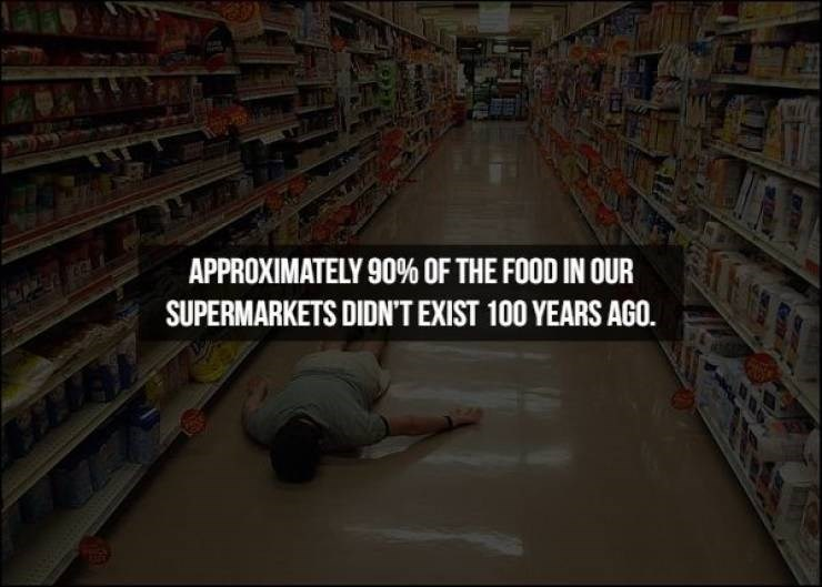Aisle - APPROXIMATELY 90% OF THE FOOD IN OUR SUPERMARKETS DIDN'T EXIST 100 YEARS AGO. CEST