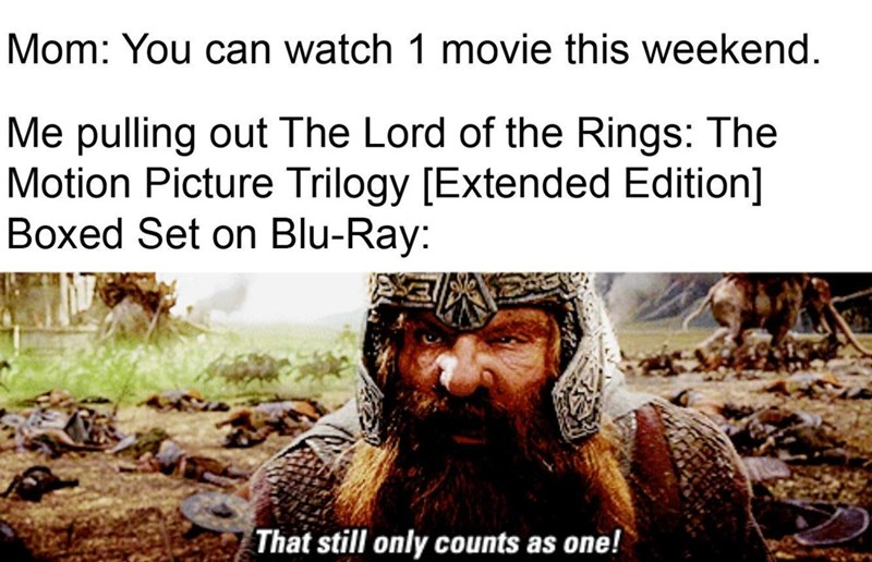Text - Mom: You can watch 1 movie this weekend. Me pulling out The Lord of the Rings: The Motion Picture Trilogy [Extended Edition] Boxed Set on Blu-Ray: That still only counts as one!