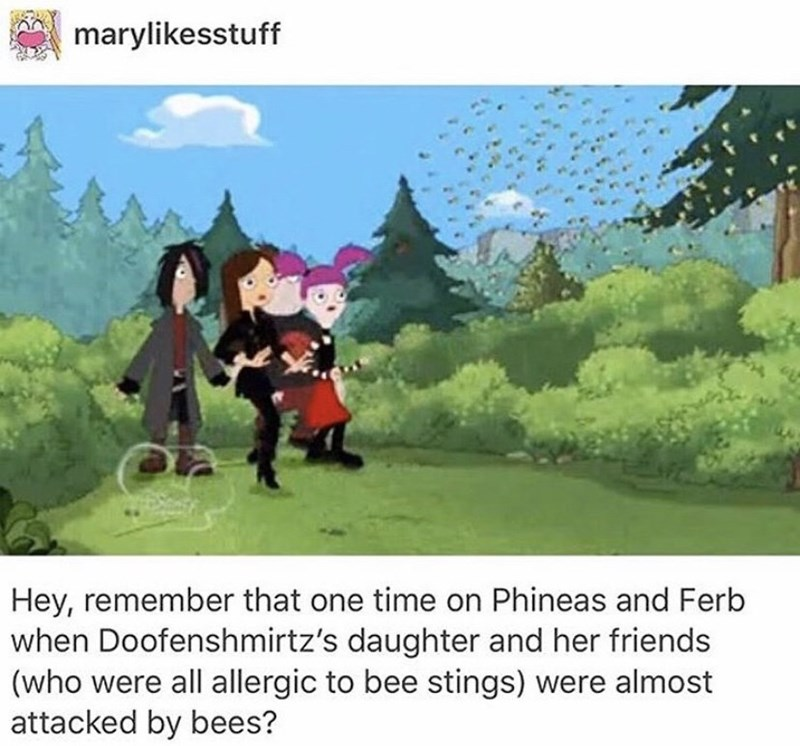 Cartoon - marylikesstuff Hey, remember that one time on Phineas and Ferb when Doofenshmirtz's daughter and her friends (who were all allergic to bee stings) were almost attacked by bees?