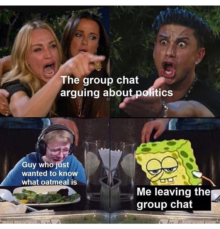 Facial expression - The group chat arguing about politics Guy who just wanted to know what oatmeal is Me leaving the group chat