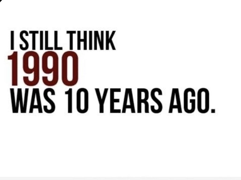 Text - ISTILL THINK 1990 WAS 10 YEARS AGO