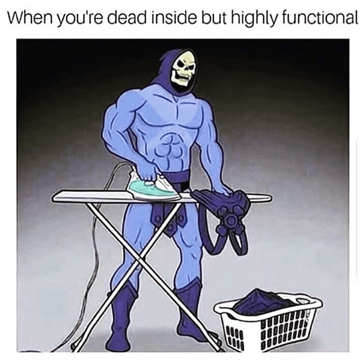 Cartoon - When you're dead inside but highly functional