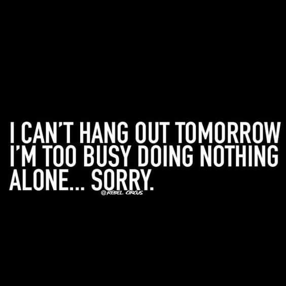 Text - ICAN'T HANG OUT TOMORROW I'M TOO BUSY DOING NOTHING ALONE.. SORRY @REBEL CRCus