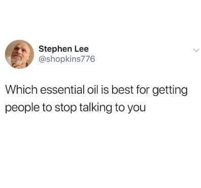 Text - Stephen Lee @shopkins776 Which essential oil is best for getting people to stop talking to you