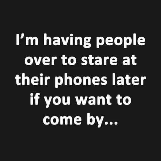 Text - I'm having people over to stare at their phones later if you want to come by...