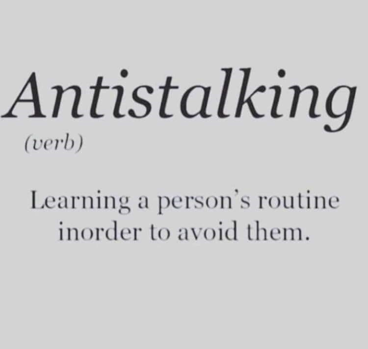 Text - Antistalking (verb) Learning a person's routine inorder to avoid them.