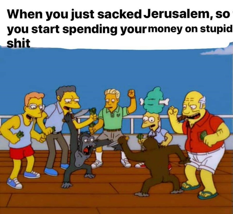 Cartoon - When you just sacked Jerusalem, so you start spending your money on stupid shit