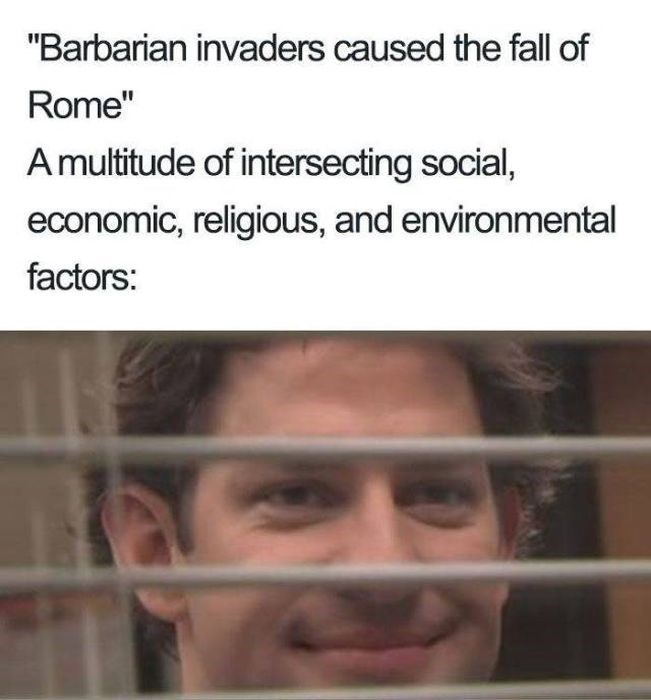 "Face - ""Barbarian invaders caused the fall of Rome"" A multitude of intersecting social, economic, religious, and environmental factors:"