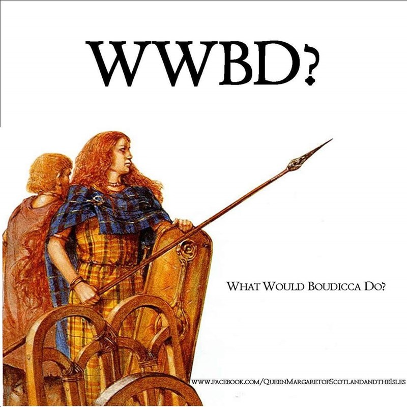 Illustration - WWBD? WHAT WOULD BOUDICCA Do? www.FACEBOOK.COM/QUEENMARGARETOFSCOTLANDANDTHEISLES