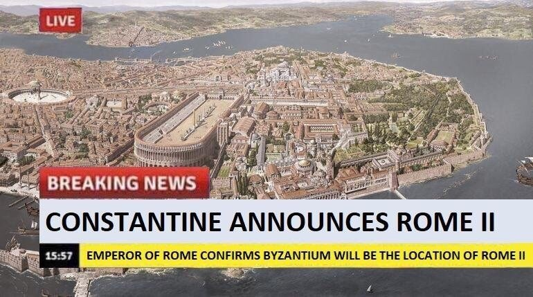 Historic site - LIVE ets BREAKING NEWS CONSTANTINE ANNOUNCES ROME II 15:57 EMPEROR OF ROME CONFIRMS BYZANTIUM WILL BE THE LOCATION OF ROME I