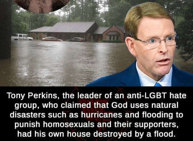 Photo caption - Tony Perkins, the leader of an anti-LGBT hate group, who claimed that God uses natural disasters such as hurricanes and flooding to punish homosexuals and their supporters, had his own house destroyed by a flood.