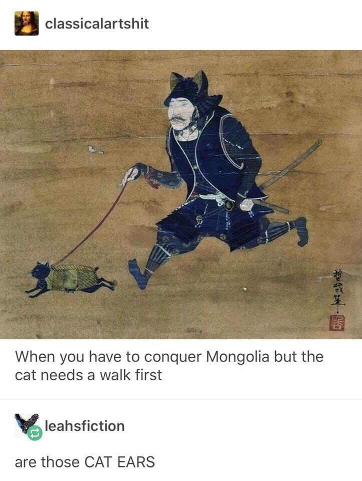 Text - classicalartshit When you have to conquer Mongolia but the at needs a walk first leahsfiction those CAT EARS