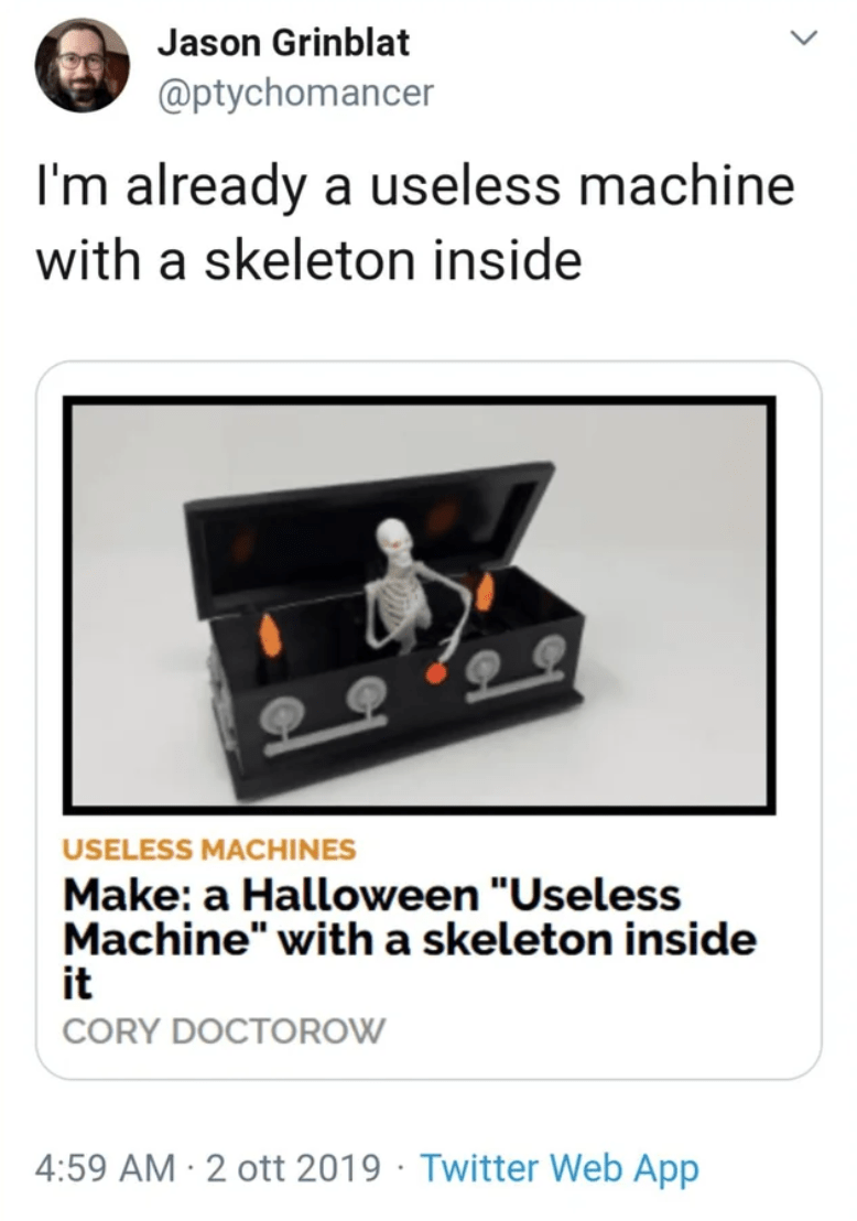 "Text - Jason Grinblat @ptychomancer already a useless machine I'm with a skeleton inside USELESS MACHINES Make: a Halloween ""Useless Machine"" with a skeleton inside it CORY DOCTOROW 4:59 AM 2 ott 2019 Twitter Web App"