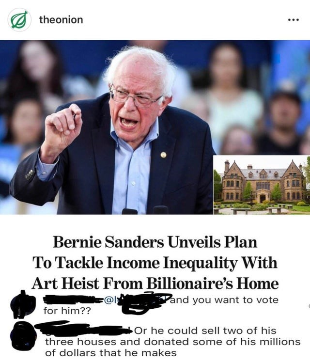 Photo caption - theonion Bernie Sanders Unveils Plan To Tackle Income Inequality With Art Heist From Billionaire's Home and you want to vote @l for him?? Or he could sell two of his three houses and donated some of his millions of dollars that he makes