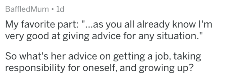 """Text - BaffledMum 1d My favorite part: """"...as you all already know I'm very good at giving advice for any situation."""" So what's her advice on getting a job, taking responsibility for oneself, and growing up?"""
