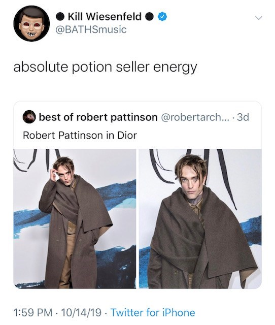Outerwear - Kill Wiesenfeld @BATHSmusic absolute potion seller energy best of robert pattinson @robertarch... . 3d Robert Pattinson in Dior 1:59 PM 10/14/19 Twitter for iPhone