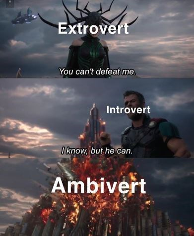 Sky - Extrovert You can't defeat me. Introvert 0know, but he can. Ambivert