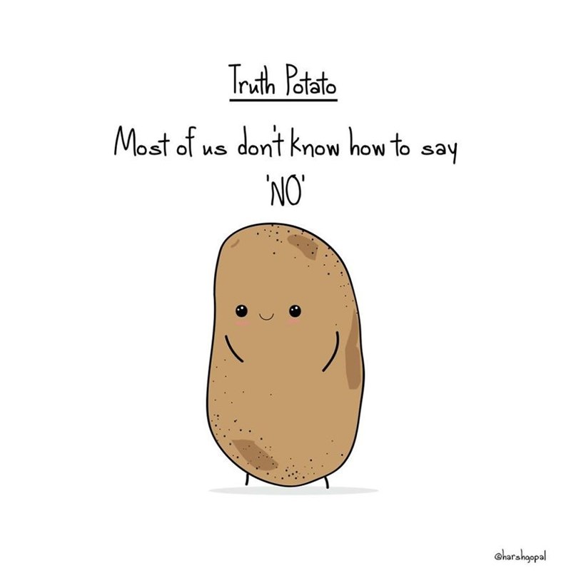 Potato - Truth Patato Most of us dont know how to say NO harshopal