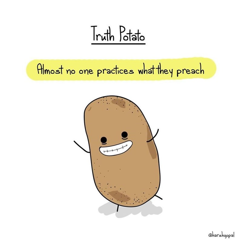 Cartoon - Truth Potato Almost no one practices what they preach oharshoopal