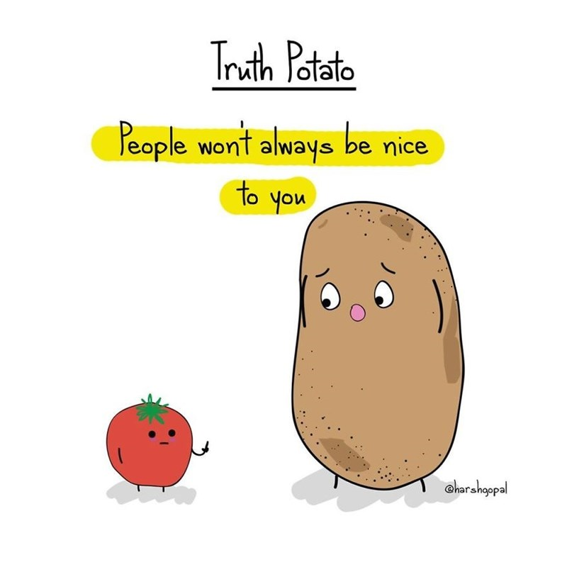 Potato - Truth Patasto be Peaple wont always nice to you harshoopal