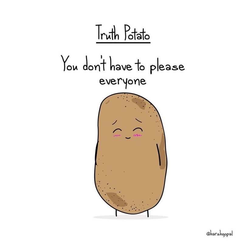 Potato - Truth Potato You dont have to please everyone oharshoopal Ci