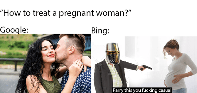 """People - """"How to treat a pregnant woman?"""" Google: Bing: Parry this you fucking casual"""
