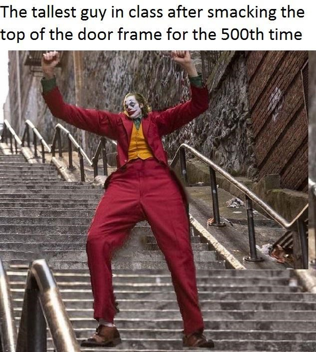 Funny meme about tall kid in class hitting the door frame for the 500th time, joker, joaquin phoenix, joker movie