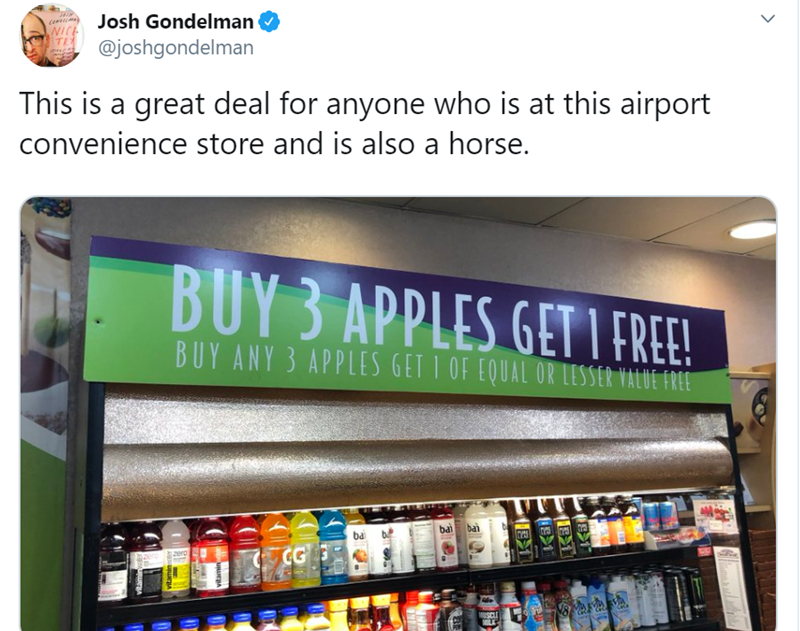 Product - Josh Gondelman NIC @joshgondelman This is a great deal for anyone who is at this airport convenience store and is also a horse. BUY 3 APPLES GET IFREE! BUY ANY 3 APPLES GET 1 OF EQUAL OR LESSER VALUE FREE bai bai Ifr ba CG 2ero uueRA