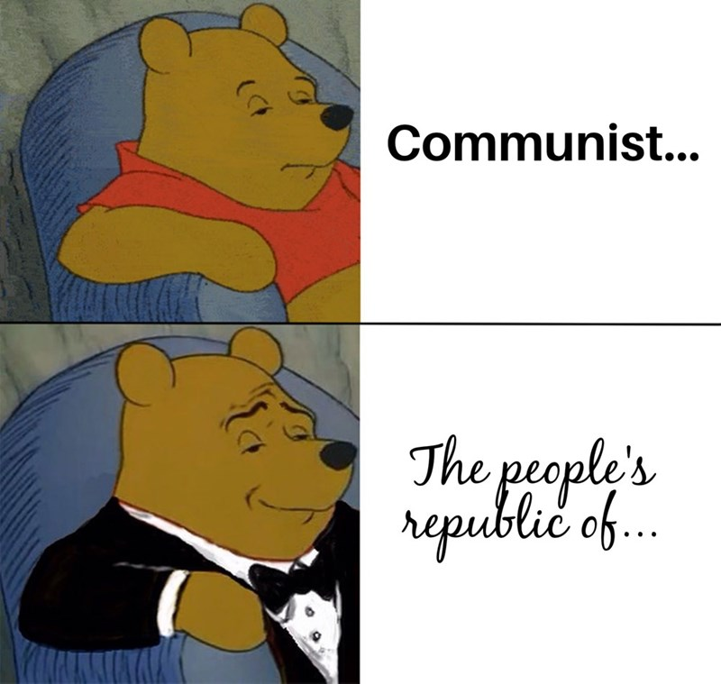 Tuxedo winnie the pooh meme about how the People's republic is just a fancy way of saying communist