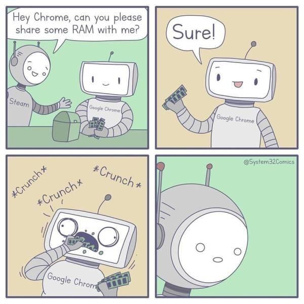 Text - Hey Chrome, can you please share some RAM with me? Sure! Steam Google Chrome Google Chrome @System32Comics *Crunch Crunch +Crunch Google Chrom