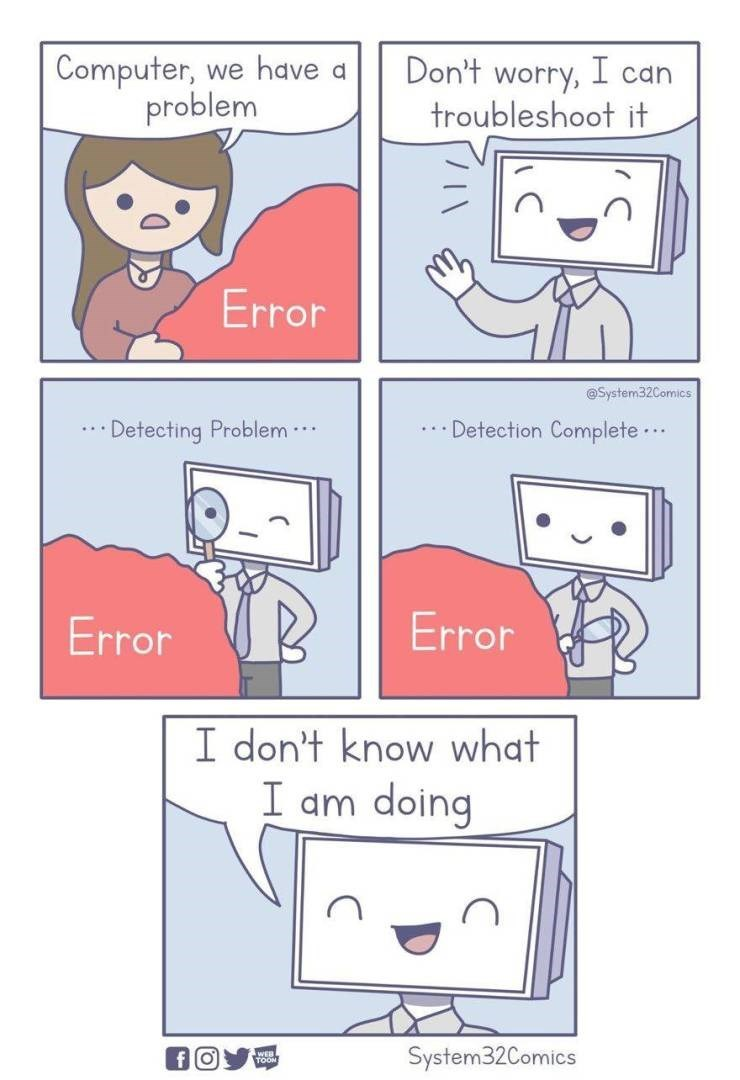 Text - Computer, we have a problem Don't worry, I can troubleshoot it Error @System32Comics ..Detection Complete.. * Detecting Problem .. Error Error I don't know what I am doing System32Comics f O WEB