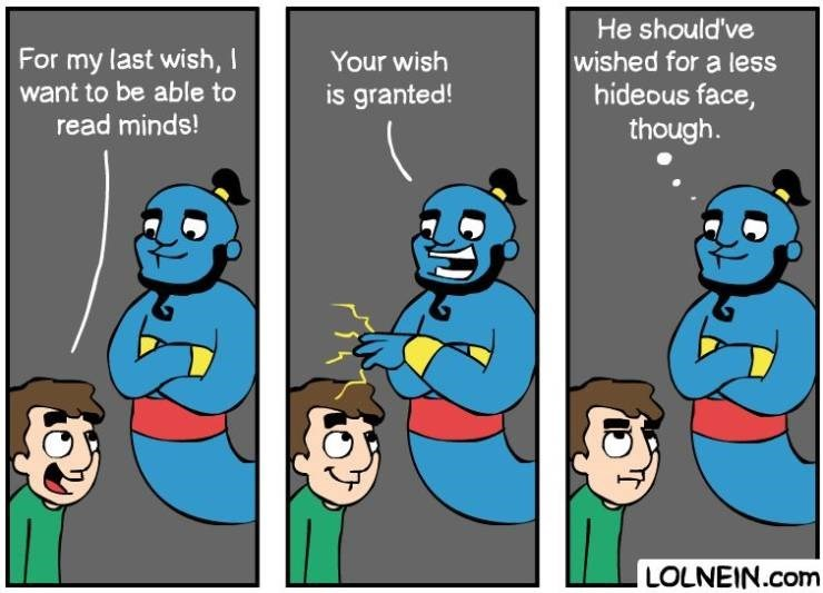 Cartoon - He should've my last wish,I want to be able to For wished for a less hideous face, though. Your wish is granted! read minds! LOLNEIN.com