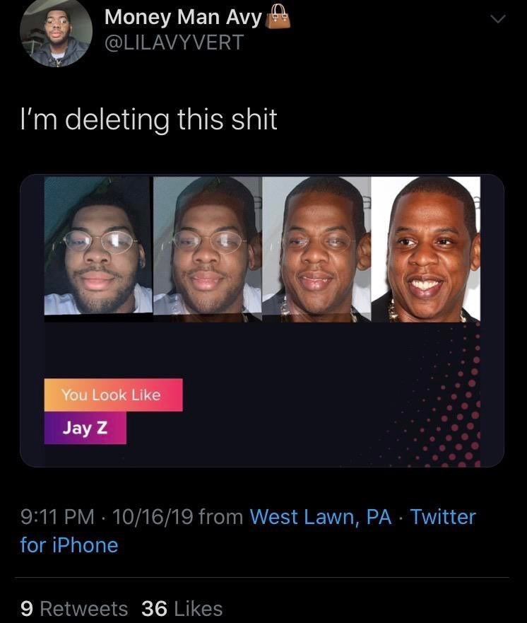 Text - Money Man Avy @LILAVYVERT I'm deleting this shit You Look Like Jay Z 9:11 PM 10/16/19 from West Lawn, PA Twitter for iPhone 9 Retweets 36 Likes
