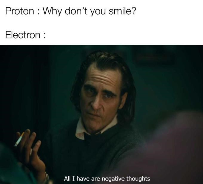 Text - Proton : Why don't you smile? Electron All I have are negative thoughts