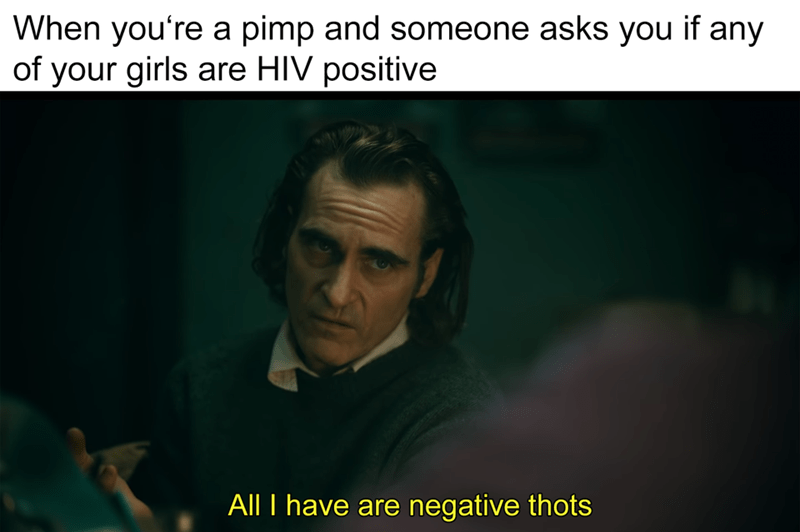 Text - When you're a pimp and someone asks you if any of your girls are HIV positive All I have are negative thots