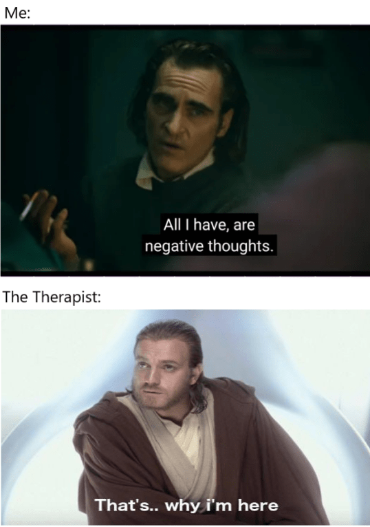 Text - Ме: All I have, are negative thoughts. The Therapist: That's.. why i'm here