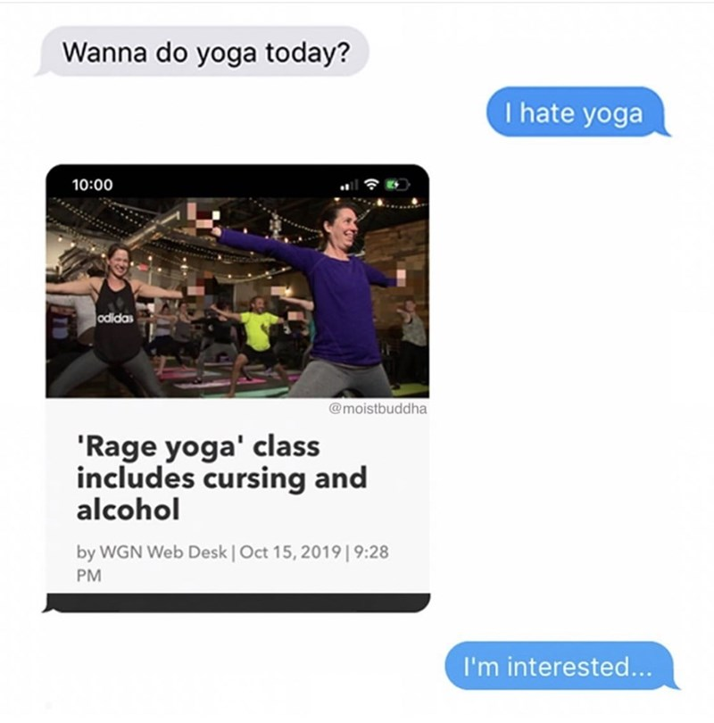 Product - Wanna do yoga today? I hate yoga 10:00 odidas @moistbuddha 'Rage yoga' class includes cursing and alcohol by WGN Web Desk | Oct 15, 2019 |9:28 PM I'm interested...