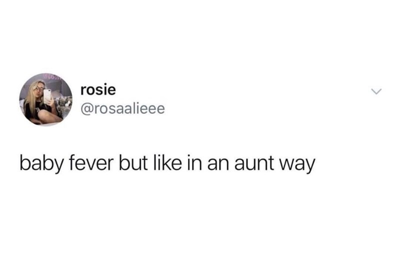 Text - rosie @rosaalieee baby fever but like in an aunt way