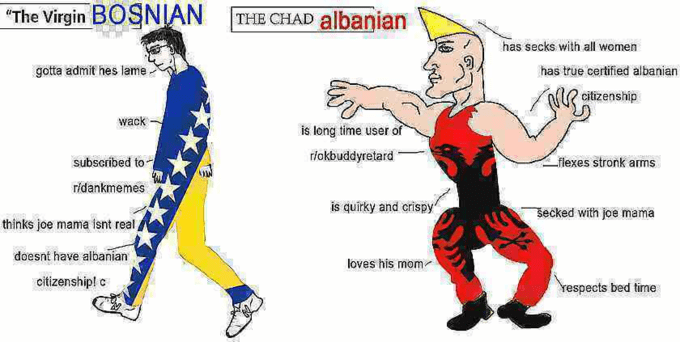 "Cartoon - ""The Virgin BOSNIAN THE CHAD albanian has secks with all women gotta admit hes lame has true certified albanian citizenship wack is long time user of rokbuddyretard subseribed to flexes stronk arms ridankmemes is quirky and crispy Secked with joe mama thinks joe mama isnt real doesnt have albanian loves his mom citizenship! c respects bed time"