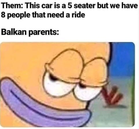 Cartoon - Them: This car is a 5 seater but we have 8 people that need a ride Balkan parents: