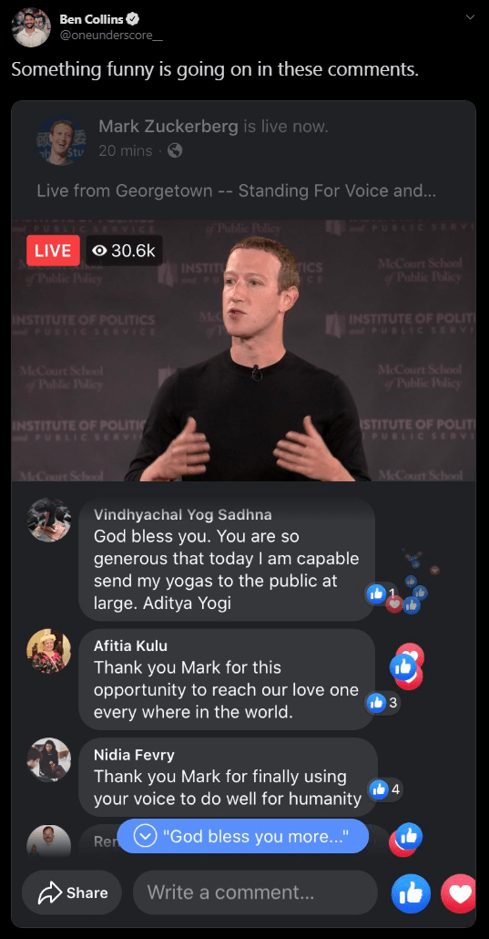 Text - Ben Collins @oneunderscore Something funny is going on in these comments. Mark Zuckerberg is live now. Stu 20 mins Live from Georgetown --Standing For Voice and... UsciC SERV f Public Policy 30.6k LIVE McCourt School f Public Policy ecs cE INSTIT nd PU Public Policy INSTITUTE OF POLIT andPUBLIC SERVI INSTITUTE OF POLITICS PUBLIC SERVIC McCourt School Public Plicy McCourt School ofPublic Plicy STITUTE OF POLIT INSTITUTE OF POLITI PUBLIC SERVI PUBLIC SERVI McCourt School McCourt School Vind