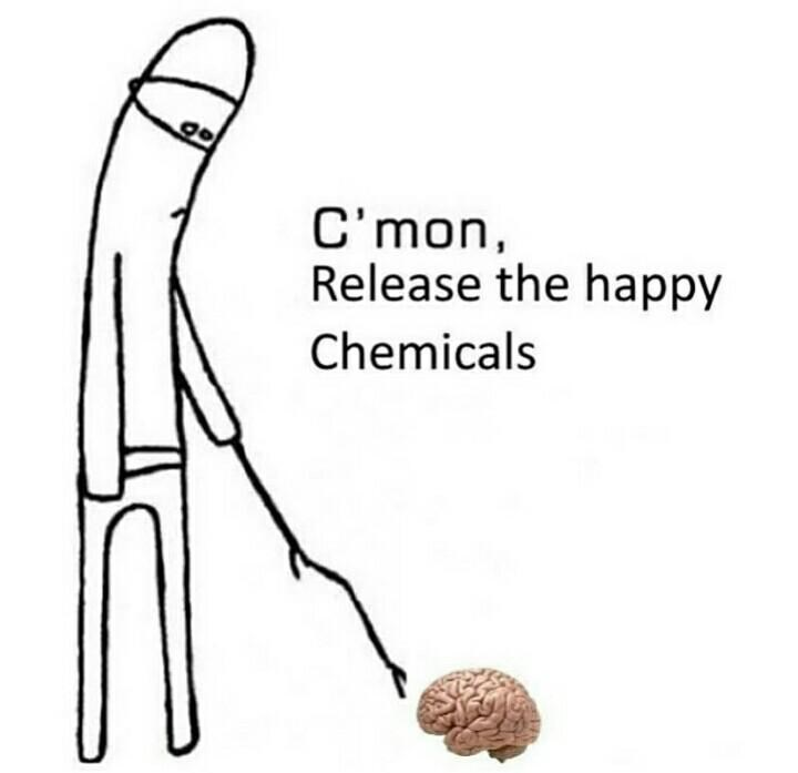 Text - C'mon Release the happy Chemicals
