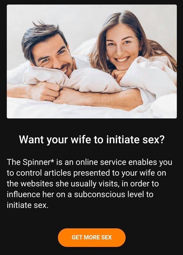 Product - Want your wife to initiate sex? The Spinner* is an online service enables you to control articles presented to your wife on the websites she usually visits, in order to influence her on a subconscious level to initiate sex. GET MORE SEX