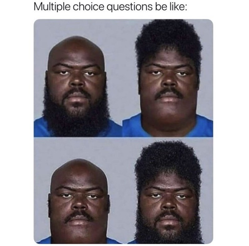 Hair - Multiple choice questions be like: