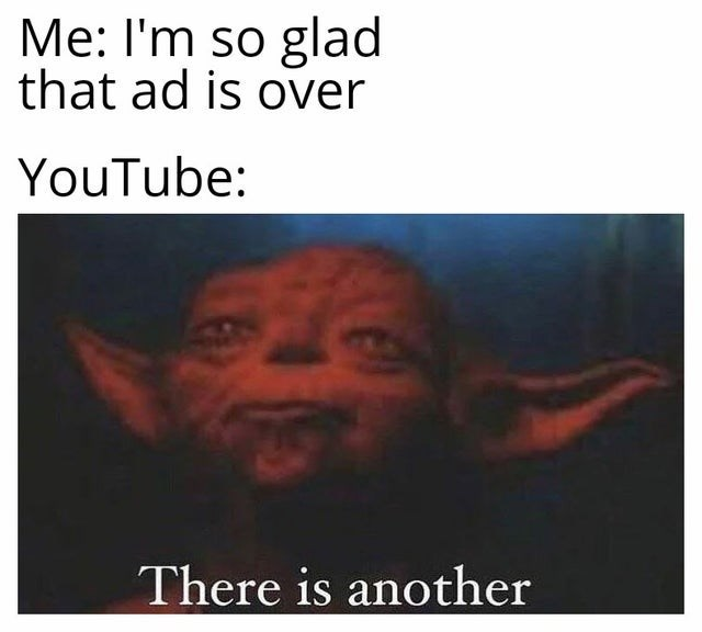 Funny meme about youtube ads, yoda memes, there is another meme, star wars memes.