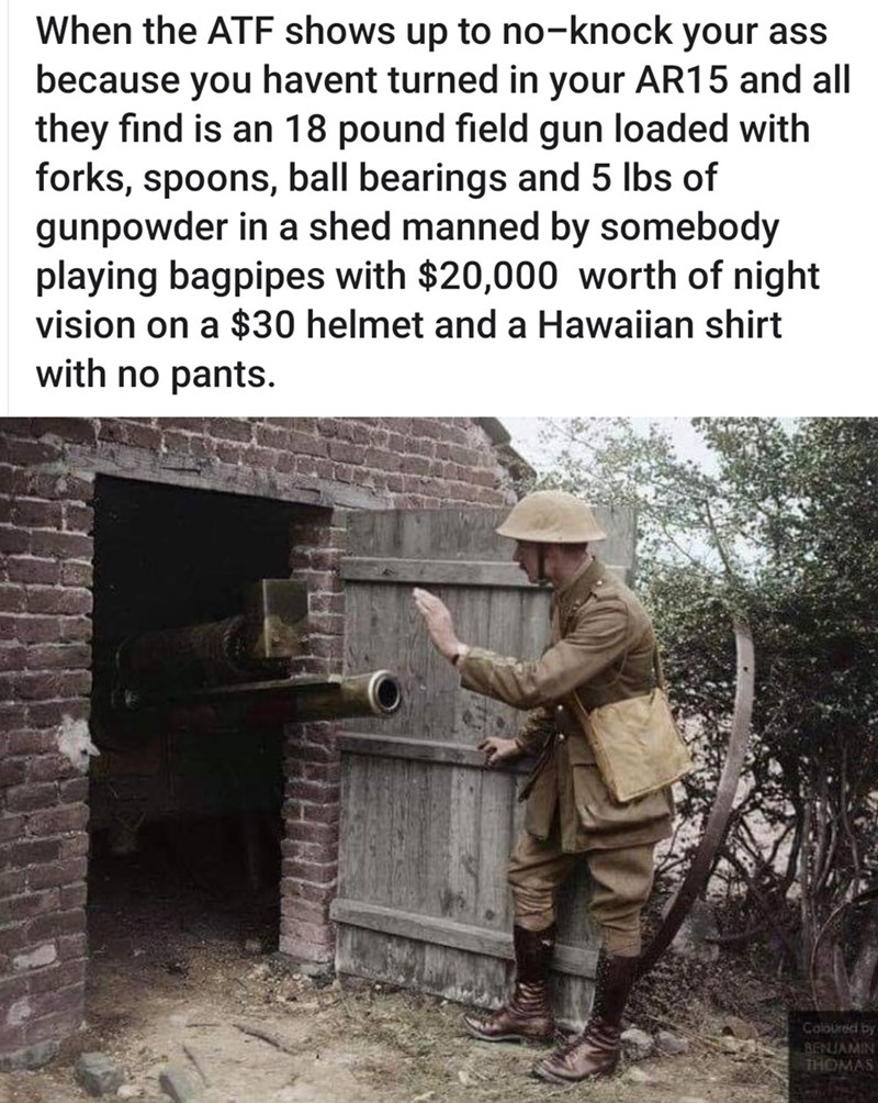 Adaptation - When the ATF shows up to no-knock your ass because you havent turned in your AR15 and all they find is an 18 pound field gun loaded with forks, spoons, ball bearings and 5 lbs of gunpowder in a shed manned by somebody playing bagpipes with $20,000 worth of night vision on a $30 helmet and a Hawaiian shirt with no pants. Coloured by BENJAMIN THOMAS