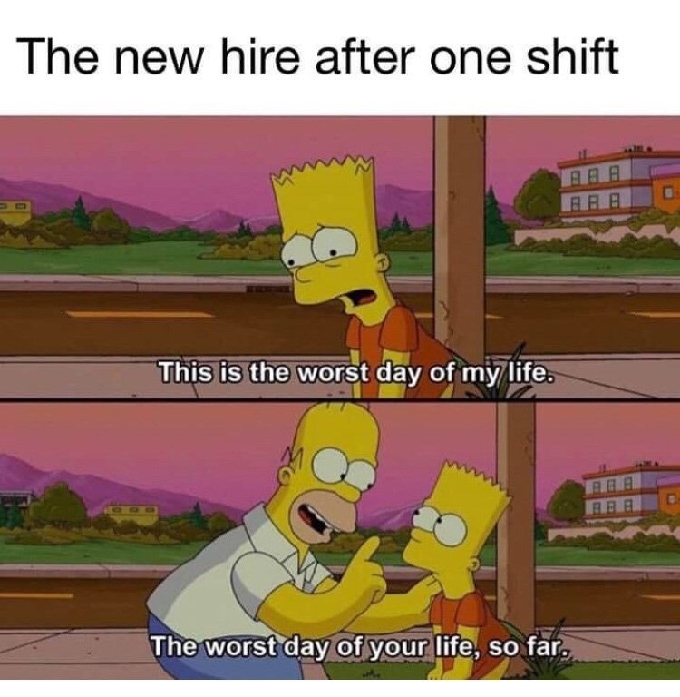 Cartoon - The new hire after one shift This is the worst day of my life. The worst day of your life, so far C CO