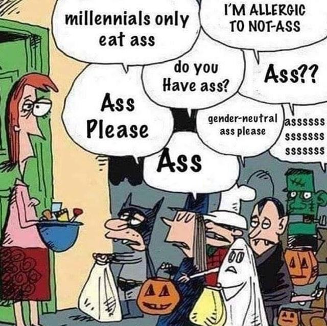 Cartoon - IM ALLERGIC TO NOT-ASS millennials only eat ass do you Have ass? Ass?? Ass Please gender-neutral ass please assssss SSSSSSS Ass SSSSSSS