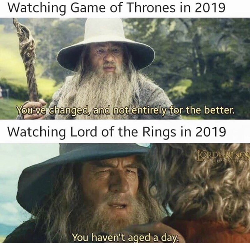 Facial hair - Watching Game of Thrones in 2019 You've changed, and not entirely for the better. Watching Lord of the Rings in 2019 JORDRINGS HIREPSTIG You haven't aged a day.